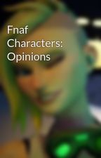 Fnaf Characters: Opinions by thefnafandsonicgeek