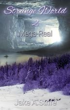 Strange World: Mega-Real (book 2) by JakeAStrife