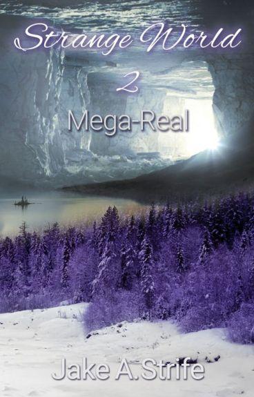 Strange World: Mega-Real (book 2) by JakeAshStrife