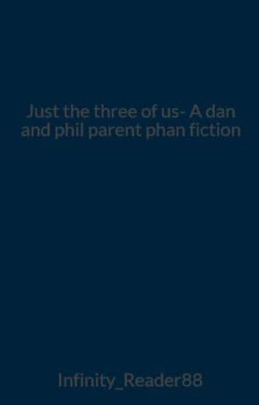 Just the three of us- A dan and phil parent phan fiction