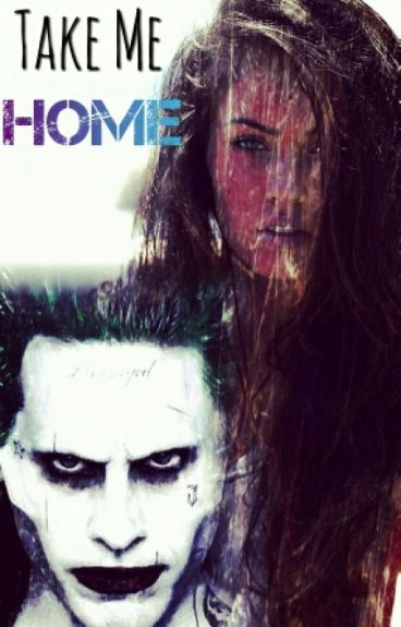 Take Me Home || Suicide Squad - Joker Love Story