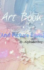 Art Book {And Picture Edits} by --AlphabetBoy--