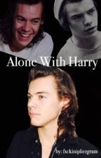 Alone With Harry (A.U) ~Maybe Under Editing¿~ by fxckinipliergram