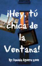 ¡Hey, Tú chica de la ventana! by DanielaAguirre2001