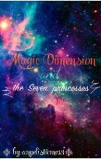 Magic Dimension And The Seven Princess by angelisticme13
