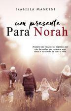 Um Presente Para Norah (DEGUSTAÇÃO) by IzabellaMancini