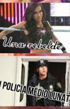 Un Policia Medio Lunatico Y Una Chica Rebelde by my_lunatic_fringe