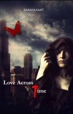 Love Across Time. {Book 2} completed by SanayaKant
