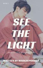 ~ SEE THE LIGHT ~  by MarkiiePooh07