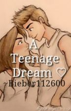 A Teenage Dream: A Justin Bieber Fan Fiction by bieber112600