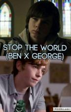 Stop the world (Ben x George ) by 1DChanfan26