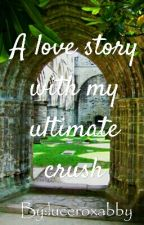 A Love Story With My Ultimate Crush by luceroxabby