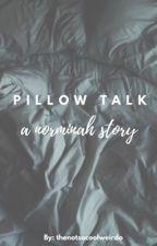 Pillow Talk (Norminah/Alren) by thenotsocoolweirdo