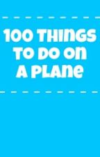 100 Things To Do On A Plane by black__male