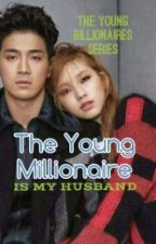 THE YOUNG MILLIONAIRE IS MY HUSBAND by curlytops0817