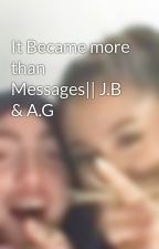 It Became more than Messages|| J.B & A.G by dickerybiebs