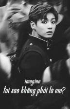 «tại sao không phải là em?» taehyung imagine.  by VuongNhuocLam