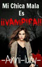 Mi Chica Mala Es ¡¡Vampira!! by -Anni-lucy-