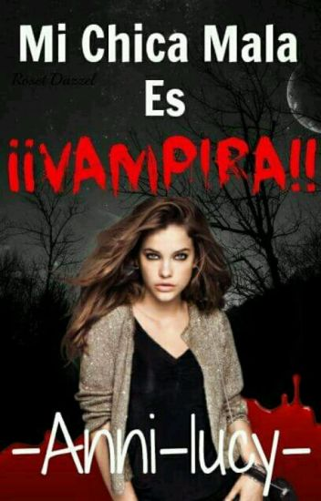Mi Chica Mala Es ¡¡Vampira!!