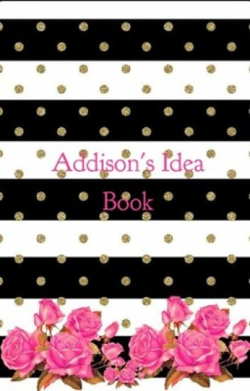 Addison's Idea Book