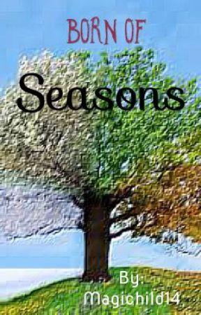 Born of Seasons by magichild14