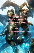 BLOODY FRIENDSHIP 2 : MANA-PHERE (BM Version) #Wattys2016 by anlhpermy