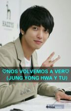 NOS VOLVEMOS A VER (JUNG YONG HWA Y TU) by AlmaGeunSuk