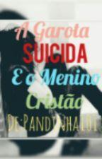 A Garota Suicida E O menino Cristão. by Pandinha101