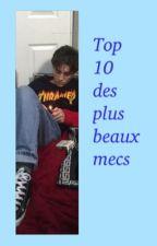 Top 10 Des Plus Beaux Mecs T•1 by victoireuhhh