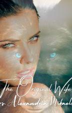 The Original Wife:Mrs. Alexandria Mikaelson✔️ by alexjacksonhale