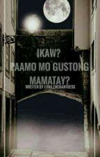 Eh Ikaw? Paano Mo Gustong Mamatay? by lunaEnchantress
