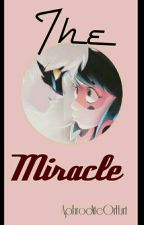 The Miracle Miraculous Ladybug&Chat Noir  by KittyNoirFangirl