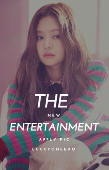 The New Entertainment // Apply Fic {slow update, hiatus}