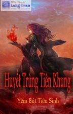 Huyết Trùng Tiên Khung FULL by 00oxo00