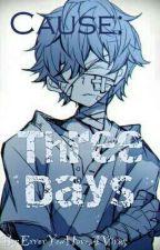 Cause: Three Days by ErrorYouHaveAVirus