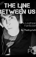 Leafnision-The line between us  by TheKrystalHeart
