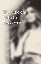 The Suicidal Path to Recovery by xX_Selin_Xx