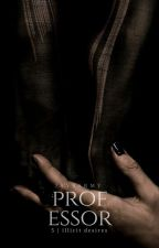 The Professor | Illicit Desires #5 by JaysArmy