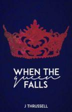 When the Queen Falls by JordanneThrussell