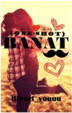 BANAT ♥ (One~Shot) by iHeart_youuu