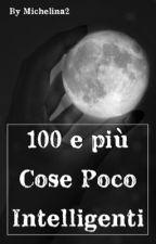 100+ cose poco intelligenti  by michelina2