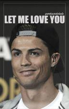Let me love you | C.R by gorzkaczekolada