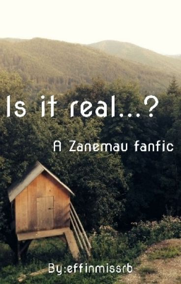 Is it real? (An Zanemau Fanfic)