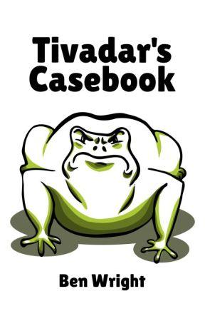 Tivadar's Casebook by BenjaminWright4