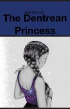 The Dentrean Princess (Harry Potter Fan Fiction) On Hold, Sorry by ZariaChurch