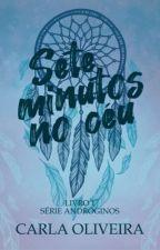 Sete Minutos no Céu ||Livro 1|| by CarlaOliveira29