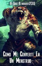 Como Me Converti En Un Monstruo  by AdolfReinhardt2016