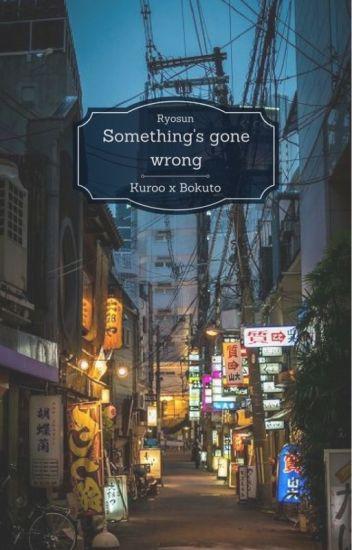 Something's gone wrong || Kuroo x Bokuto