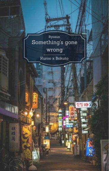 Something gone wrong || Kuroo x Bokuto