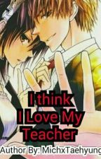 I Think I Love My Teacher by MichxTaehyung